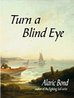 Turn A Blind Eye by Alaric Bond